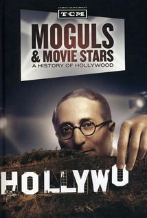 Moguls and Movie Stars: A History of Hollywood