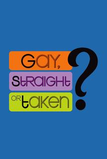 Gay, Straight or Taken